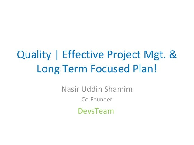 Quality | Effective Project Mgt. &   Long Term Focused Plan!         Nasir Uddin Shamim              Co-Founder           ...