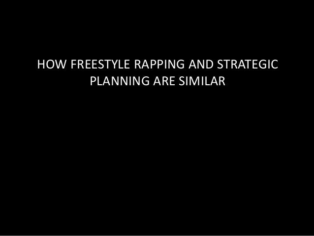 HOW FREESTYLE RAPPING AND STRATEGIC  PLANNING ARE SIMILAR