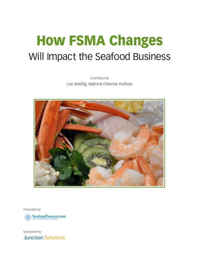 How FSMA Changes Will Impact the Seafood Business CONTRIBUTOR  Lisa Weddig, National Fisheries Institute  Presented by:  S...