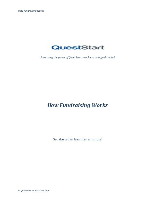 how fundraising workshttp://www.queststart.comStart using the power of Quest Start to achieve your goals today!How Fundrai...