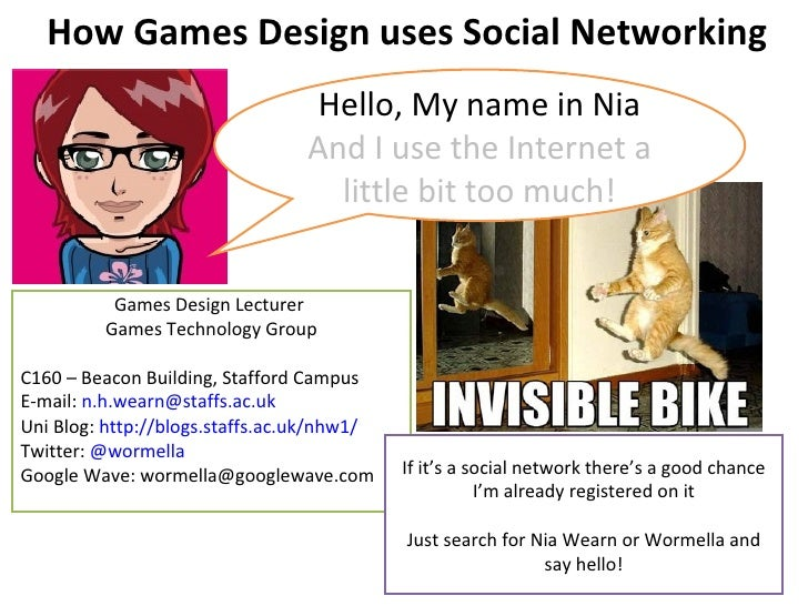 How Games Design uses Social Networking Games Design Lecturer  Games Technology Group C160 – Beacon Building, Stafford Cam...