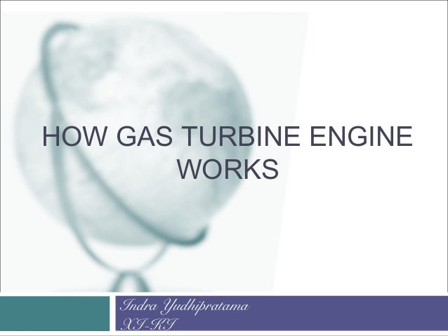 HOW GAS TURBINE ENGINE WORKS Indra Yudhipratama XI-KI