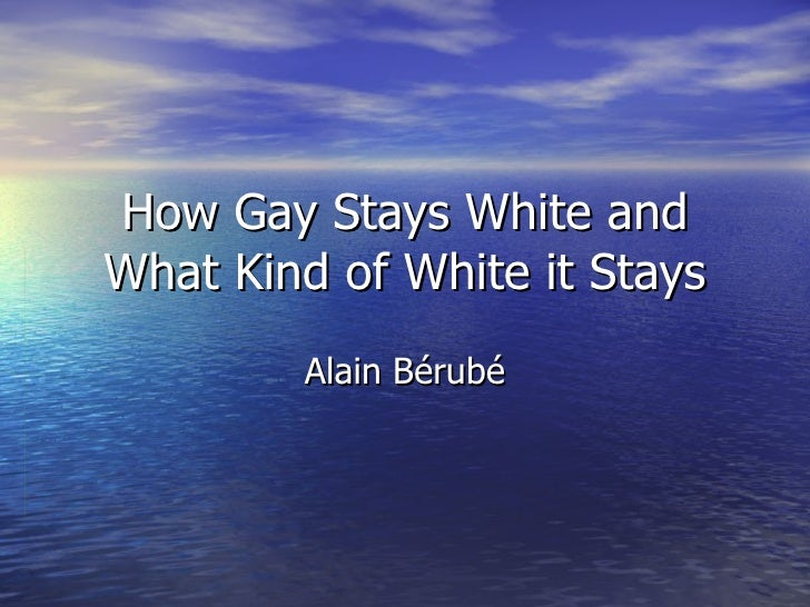 How Gay Stays White and What Kind of White it Stays Alain B érubé