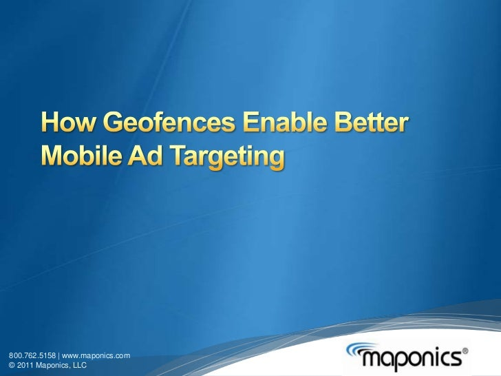 How Geofences Enable Better Mobile Ad Targeting<br />800.762.5158 | www.maponics.com<br />© 2011 Maponics, LLC<br />