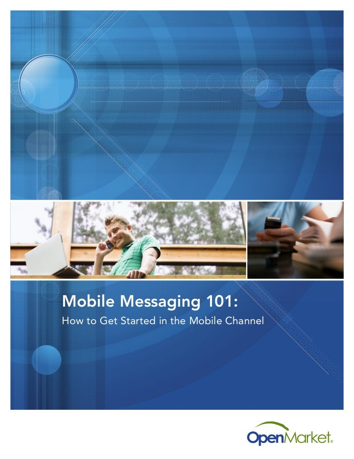 Mobile Messaging 101:How to Get Started in the Mobile Channel