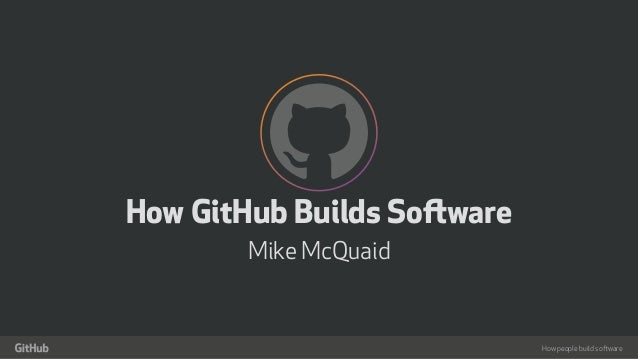 """How people build software ! """" How GitHub Builds Software Mike McQuaid"""