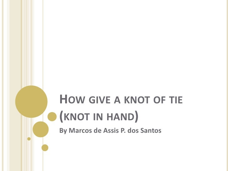 How give a knot of tie (knot in hand)<br />By Marcos de Assis P. dos Santos<br />