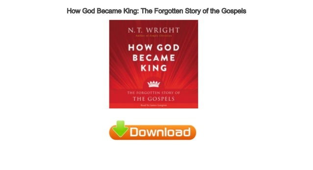 How God Became King The Forgotten Story Of The Gospels Free Audio Boo