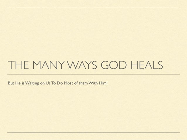 THE MANY WAYS GOD HEALS But He is Waiting on Us To Do Most of them With Him!