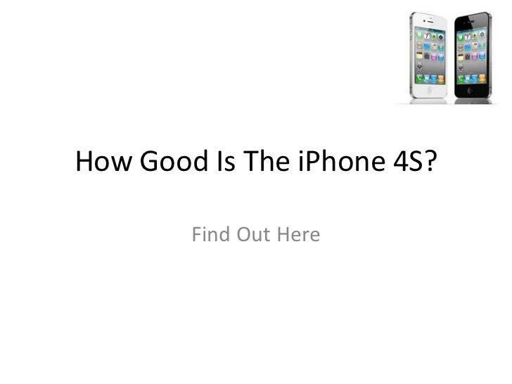 How Good Is The iPhone 4S?        Find Out Here