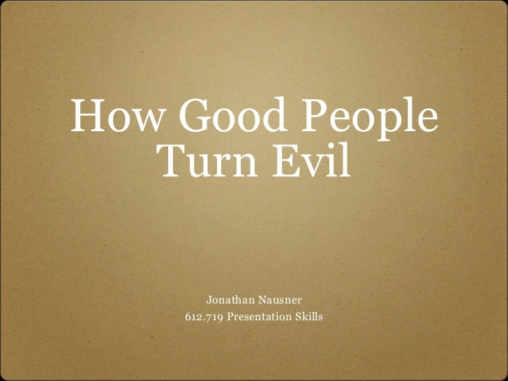 How Good People    Turn Evil          Jonathan Nausner     612.719 Presentation Skills