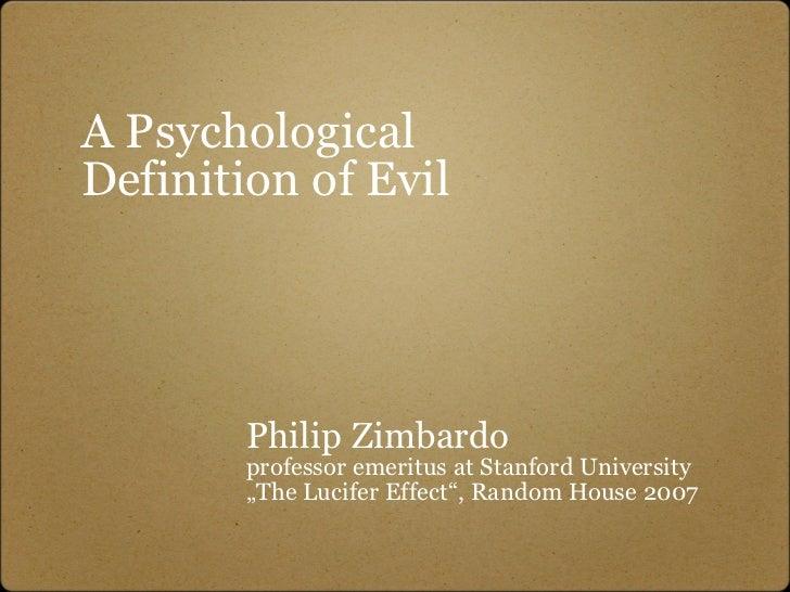 Amazing A Psychological Definition Of Evil Philip Zimbardo Professor Emeritus At  Stanford ...