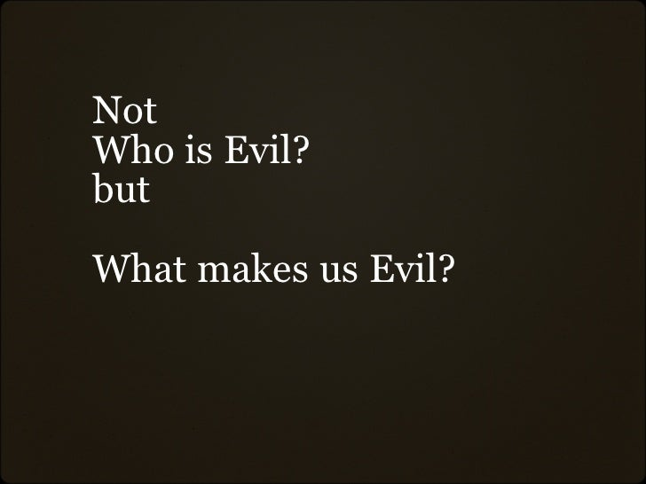 Not Who Is Evil? But
