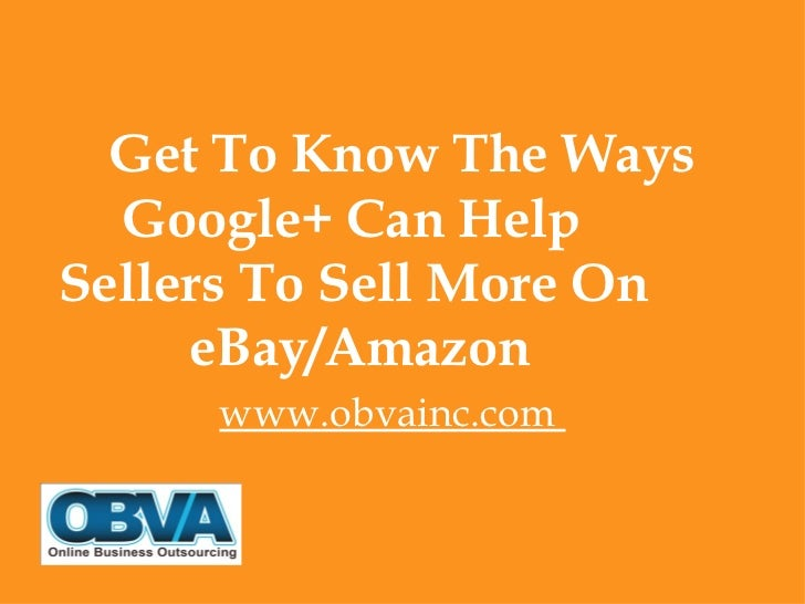 Get To Know The Ways  Google+ Can HelpSellers To Sell More On     eBay/Amazon     www.obvainc.com