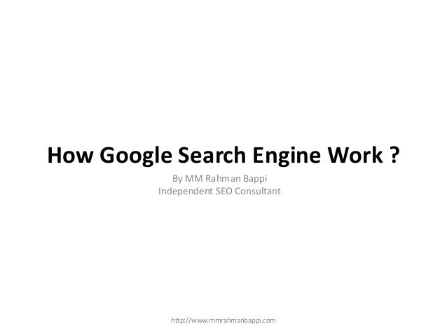 How Google Search Engine Work ? By MM Rahman Bappi Independent SEO Consultant http://www.mmrahmanbappi.com