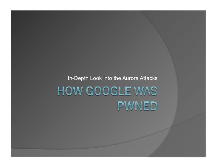 In-Depth Look into the Aurora Attacks