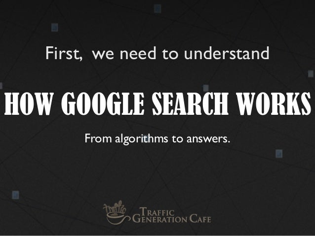 First, we need to understand  HOW GOOGLE SEARCH WORKS From algorithms to answers.