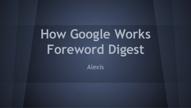 How Google Works Foreword Digest Alexis