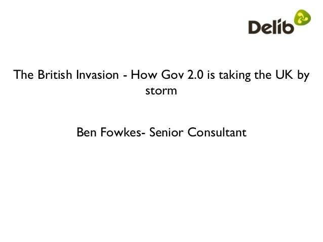 The British Invasion - How Gov 2.0 is taking the UK by                         storm           Ben Fowkes- Senior Consultant
