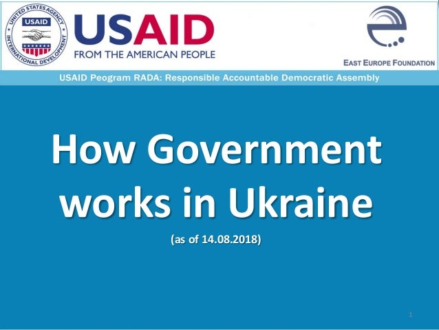 How Government works in Ukraine (as of 14.08.2018) 1