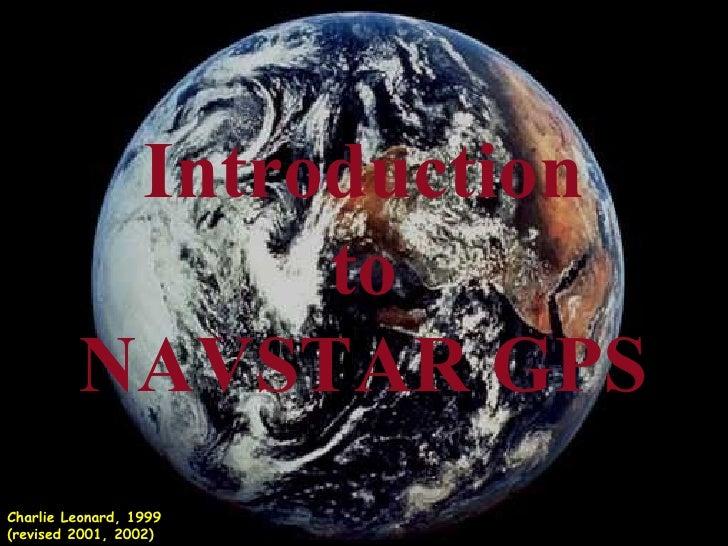Introduction to NAVSTAR GPS Charlie Leonard, 1999 (revised 2001, 2002)