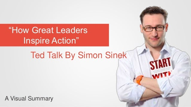 """How Great Leaders Inspire Action"" Ted Talk By Simon Sinek A Visual Summary"