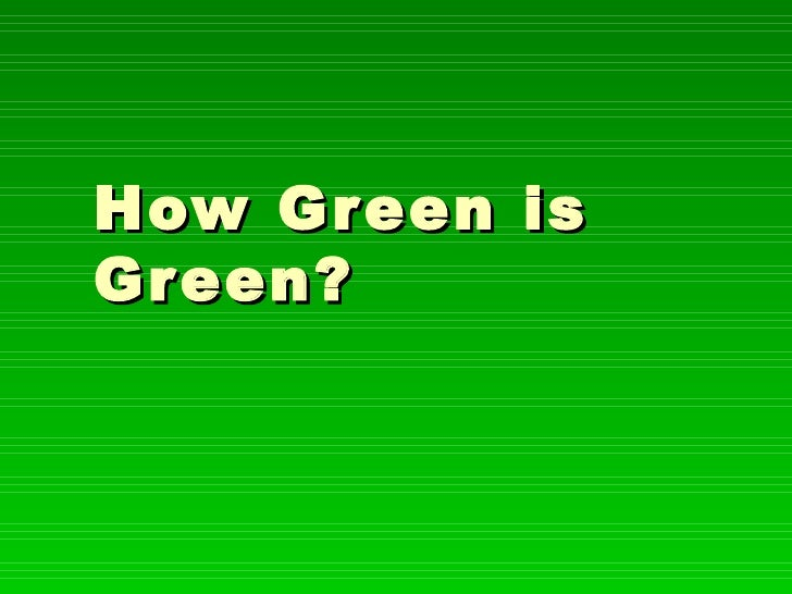 How Green is Green?