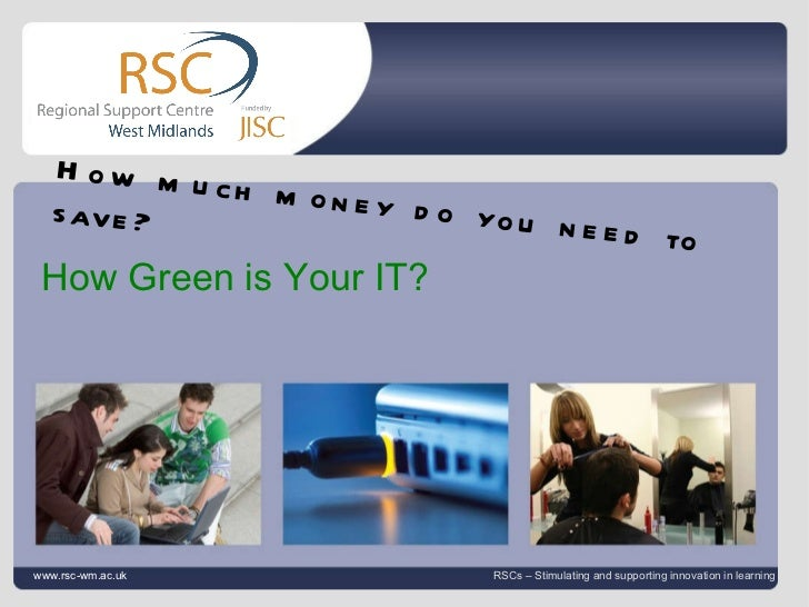 Jane Edwards 28 November 2011   |  slide  How Green is Your IT? www.rsc-wm.ac.uk RSCs – Stimulating and supporting innovat...