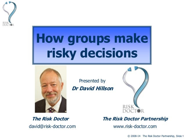 © 2008-14 The Risk Doctor Partnership, Slide 1 How groups make risky decisions Presented by Dr David Hillson The Risk Doct...