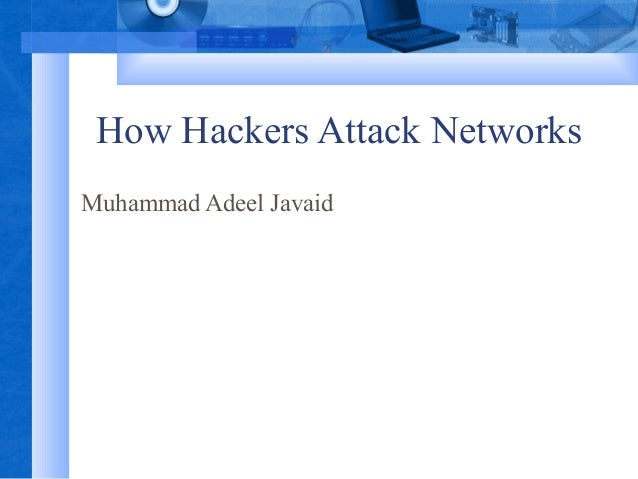 How Hackers Attack Networks Muhammad Adeel Javaid