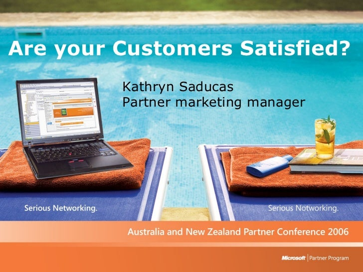 Kathryn Saducas Partner marketing manager Are your Customers Satisfied?