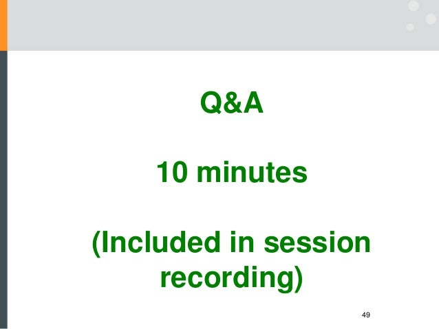 49 Q&A 10 minutes (Included in session recording)