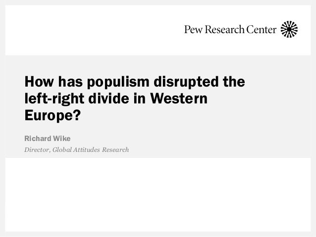 How has populism disrupted the left-right divide in Western Europe? Richard Wike Director, Global Attitudes Research