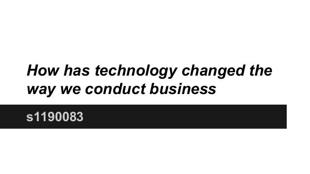 How technology has changed the way affairs are conducted