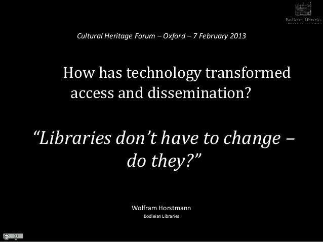 """Cultural Heritage Forum – Oxford – 7 February 2013   How has technology transformed    access and dissemination?""""Libraries..."""
