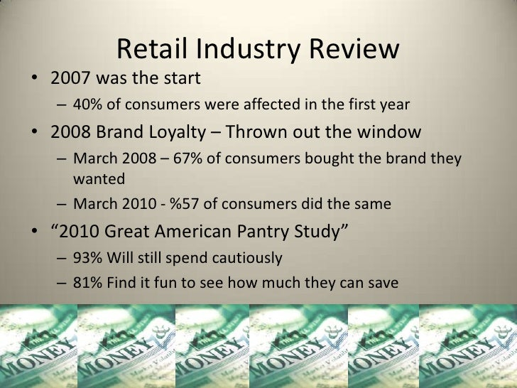 Retail Industry Review• 2007 was the start   – 40% of consumers were affected in the first year• 2008 Brand Loyalty – Thro...