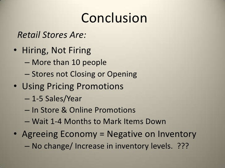 ConclusionRetail Stores Are:• Hiring, Not Firing  – More than 10 people  – Stores not Closing or Opening• Using Pricing Pr...