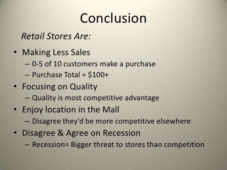 Conclusion  Retail Stores Are:• Making Less Sales   – 0-5 of 10 customers make a purchase   – Purchase Total = $100+• Focu...