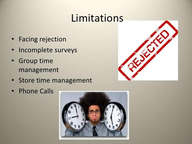 Limitations• Facing rejection• Incomplete surveys• Group time  management• Store time management• Phone Calls
