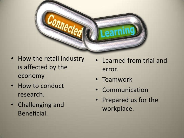 • How the retail industry   • Learned from trial and  is affected by the          error.  economy                         ...