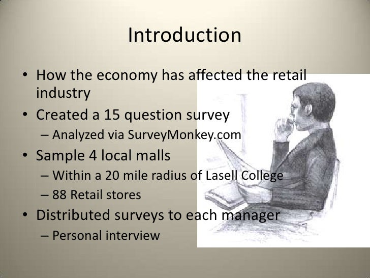 Introduction• How the economy has affected the retail  industry• Created a 15 question survey  – Analyzed via SurveyMonkey...