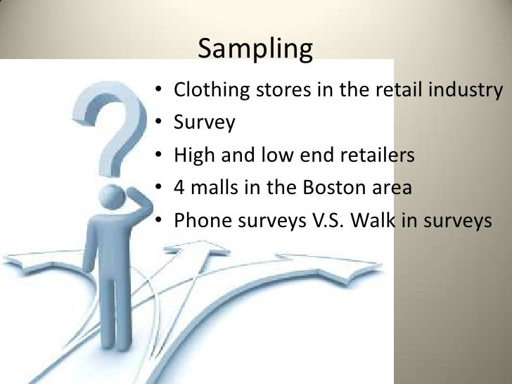 Sampling•   Clothing stores in the retail industry•   Survey•   High and low end retailers•   4 malls in the Boston area• ...