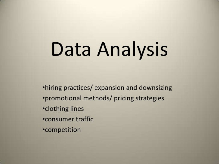 Data Analysis•hiring practices/ expansion and downsizing•promotional methods/ pricing strategies•clothing lines•consumer t...