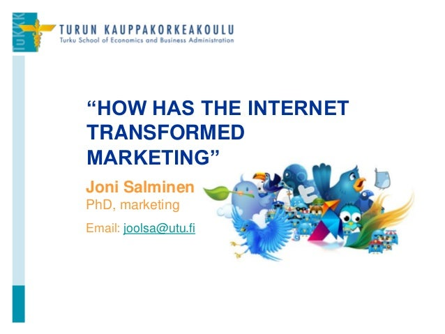 "Joni Salminen PhD, marketing Email: joolsa@utu.fi ""HOW HAS THE INTERNET TRANSFORMED MARKETING"" 1"