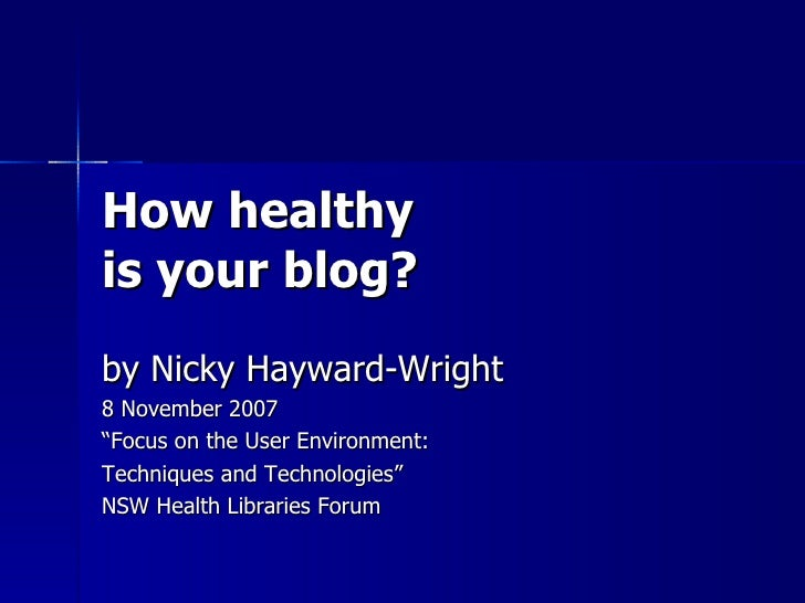 """How healthy is your blog? by Nicky Hayward-Wright 8 November 2007 """" Focus on the User Environment:  Techniques and Technol..."""