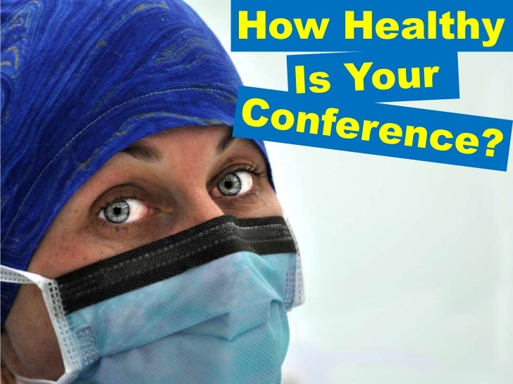 How Healthy<br />Is Your <br />Conference?<br />