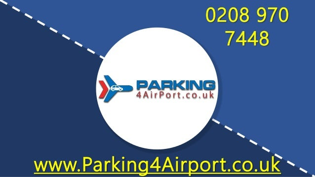 www.Parking4Airport.co.uk 0208 970 7448