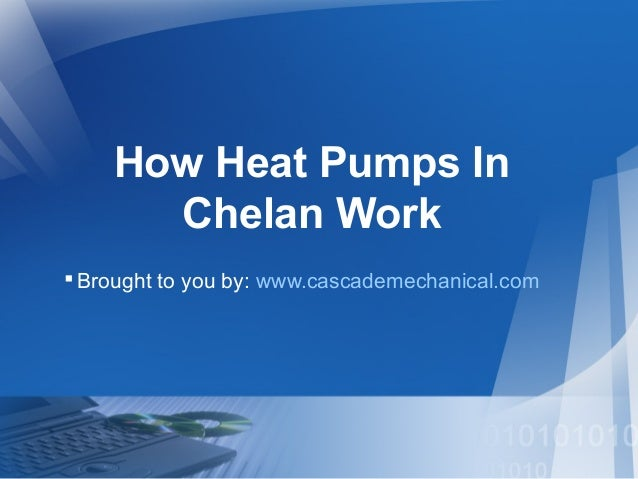 How Heat Pumps In Chelan Work Brought to you by: www.cascademechanical.com