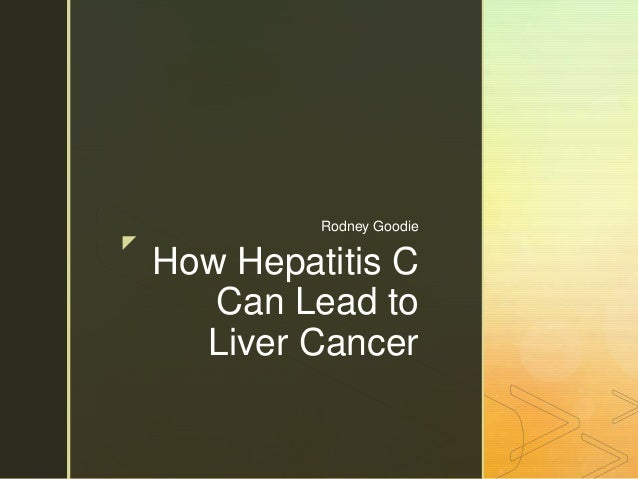 z How Hepatitis C Can Lead to Liver Cancer Rodney Goodie