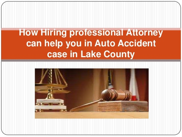 How Hiring professional Attorney can help you in Auto Accident case in Lake County